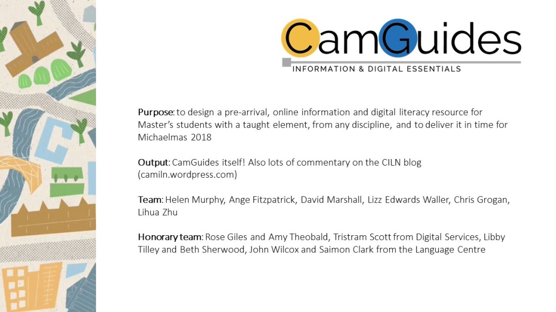 A slide detailing the purpose, output, team and honorary team of the CamGuides strand of CILN. Purpose: to design an online, pre-arrival resource for Master's students.