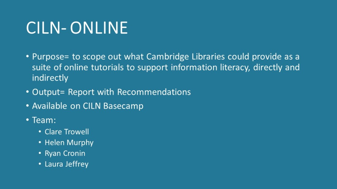 A slide outlining the purpose, output and team of CILN-Online. Purpose: to scope what libraries could provide as a suite of information literacy tutorials